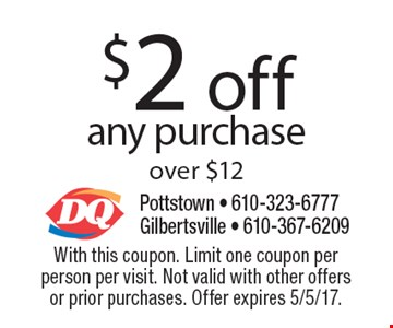 $2 off any purchase over $12. With this coupon. Limit one coupon per person per visit. Not valid with other offers or prior purchases. Offer expires 5/5/17.
