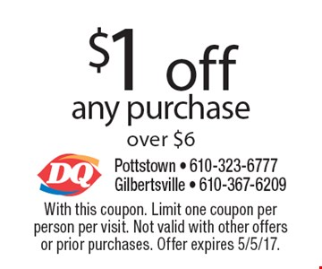 $1 off any purchase over $6. With this coupon. Limit one coupon per person per visit. Not valid with other offers or prior purchases. Offer expires 5/5/17.