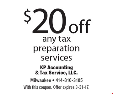 $20 off any tax preparation services. With this coupon. Offer expires 3-31-17.