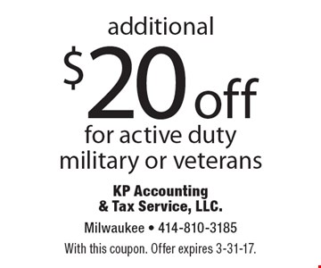 additional $20 off for active duty military or veterans. With this coupon. Offer expires 3-31-17.
