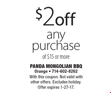 $2 off any purchase of $15 or more. With this coupon. Not valid with other offers. Excludes holiday.Offer expires 1-27-17.