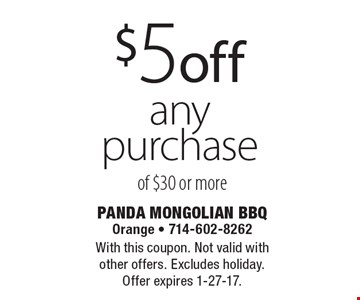$5 off any purchase of $30 or more. With this coupon. Not valid with other offers. Excludes holiday.Offer expires 1-27-17.