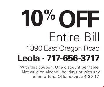 10% OFF Entire Bill. With this coupon. One discount per table. Not valid on alcohol, holidays or with any other offers. Offer expires 4-30-17.