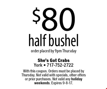 $80 half bushel order placed by 9pm Thursday. With this coupon. Orders must be placed by Thursday. Not valid with specials, other offers or prior purchases. Not valid any holiday weekends. Expires 9-8-17.
