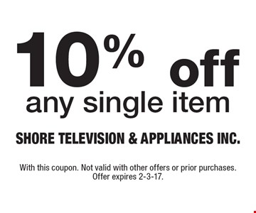 10% off any single item. With this coupon. Not valid with other offers or prior purchases. Offer expires 2-3-17.