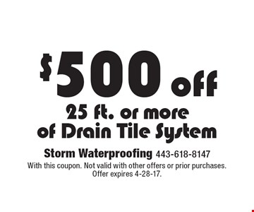 $500 off 25 ft. or more of drain tile system. With this coupon. Not valid with other offers or prior purchases. Offer expires 4-28-17.