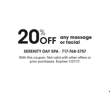 20% Off any massage or facial. With this coupon. Not valid with other offers or prior purchases. Expires 1/27/17.