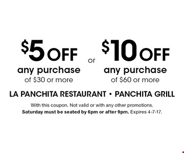 $5 off any purchase of $30 or more OR $10 off any purchase of $60 or more. With this coupon. Not valid or with any other promotions. Saturday must be seated by 6pm or after 9pm. Expires 4-7-17.