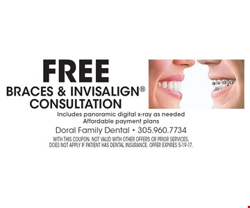 Free braces & invisalign consultation. Includes panoramic digital x-ray as needed. Affordable payment plans. With this coupon. Not valid with other offers or prior services. does not apply if patient has dental insurance. Offer expires 5-19-17.