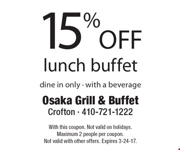 15% off lunch buffet. Dine in only. With a beverage. With this coupon. Not valid on holidays. Maximum 2 people per coupon. Not valid with other offers. Expires 3-24-17.