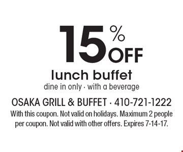 15% off lunch buffet. Dine in only, with a beverage. With this coupon. Not valid on holidays. Maximum 2 people per coupon. Not valid with other offers. Expires 7-14-17.