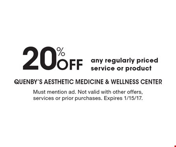 20% Off any regularly priced service or product. Must mention ad. Not valid with other offers, services or prior purchases. Expires 1/15/17.