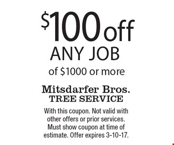 $100 off any job of $1000 or more. With this coupon. Not valid with other offers or prior services. Must show coupon at time of estimate. Offer expires 3-10-17.