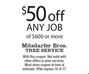 $50 off any job of $600 or more. With this coupon. Not valid with other offers or prior services. Must show coupon at time of estimate. Offer expires 10-6-17.