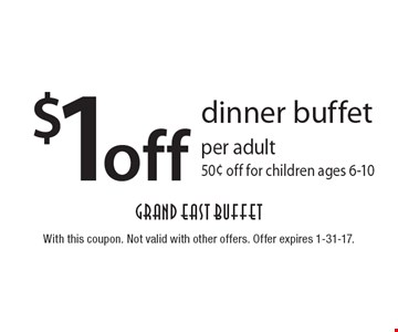 $1 off dinner buffet per adult, 50¢ off for children ages 6-10. With this coupon. Not valid with other offers. Offer expires 1-31-17.