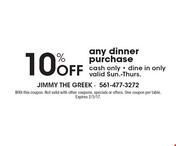 10% Off Any Dinner Purchase. Cash only. Dine in only. Valid Sun.-Thurs. With this coupon. Not valid with other coupons, specials or offers. One coupon per table. Expires 2/3/17.