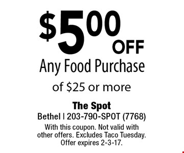 $5.00 OFF Any Food Purchase of $25 or more. With this coupon. Not valid with other offers. Excludes Taco Tuesday. Offer expires 2-3-17.