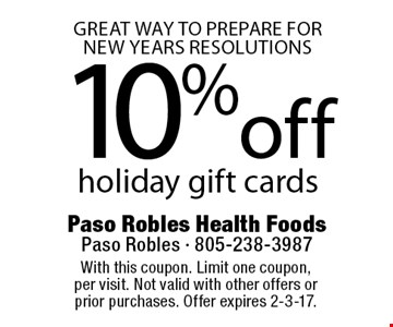 GREAT WAY TO PREPARE FOR NEW YEARS RESOLUTIONS 10%off holiday gift cards. With this coupon. Limit one coupon, per visit. Not valid with other offers or prior purchases. Offer expires 2-3-17.