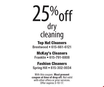 25%off drycleaning. With this coupon. Must present coupon at time of drop off. Not valid with other offers or prior services. Offer expires 3-10-17.