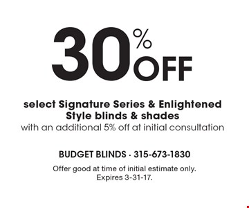 30% off select Signature Series & Enlightened Style blinds & shades with an additional 5% off at initial consultation. Offer good at time of initial estimate only. Expires 3-31-17.