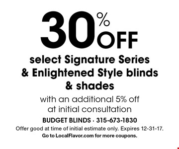30% Off select Signature Series & Enlightened Style blinds & shades with an additional 5% off at initial consultation. Offer good at time of initial estimate only. Expires 12-31-17. Go to LocalFlavor.com for more coupons.