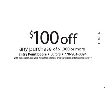 $100 off any purchase of $1,000 or more. With this coupon. Not valid with other offers or prior purchases. Offer expires 3/24/17. Code HDI2017