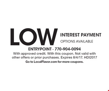 LOW INTEREST PAYMENT OPTIONS AVAILABLE. With approved credit. With this coupon. Not valid with other offers or prior purchases. Expires 8/4/17. HDI2017 Go to LocalFlavor.com for more coupons.
