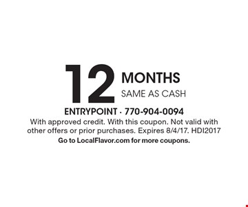 12 MONTHS SAME AS CASH . With approved credit. With this coupon. Not valid with other offers or prior purchases. Expires 8/4/17. HDI2017 Go to LocalFlavor.com for more coupons.