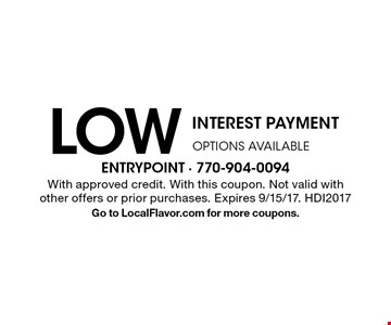 LOW INTEREST PAYMENT OPTIONS AVAILABLE. With approved credit. With this coupon. Not valid with other offers or prior purchases. Expires 9/15/17. HDI2017. Go to LocalFlavor.com for more coupons.