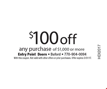 $100 off any purchase of $1,000 or more. With this coupon. Not valid with other offers or prior purchases. Offer expires 3/31/17.