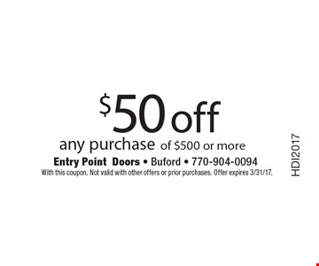 $50 off any purchase of $500 or more. With this coupon. Not valid with other offers or prior purchases. Offer expires 3/31/17.
