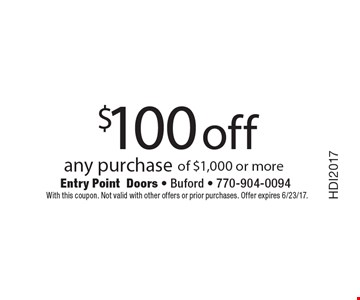 $100 off any purchase of $1,000 or more. With this coupon. Not valid with other offers or prior purchases. Offer expires 6/23/17.