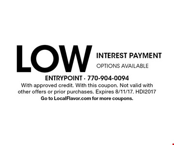 LOW INTEREST PAYMENT OPTIONS AVAILABLE. With approved credit. With this coupon. Not valid with other offers or prior purchases. Expires 8/11/17. HDI2017Go to LocalFlavor.com for more coupons.