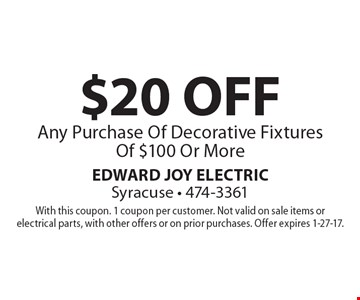 $20 OFF Any Purchase Of Decorative Fixtures Of $100 Or More. With this coupon. 1 coupon per customer. Not valid on sale items or electrical parts, with other offers or on prior purchases. Offer expires 1-27-17.