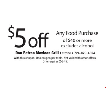 $5 off any food purchase of $40 or more. Excludes alcohol. With this coupon. One coupon per table. Not valid with other offers. Offer expires 2-3-17.
