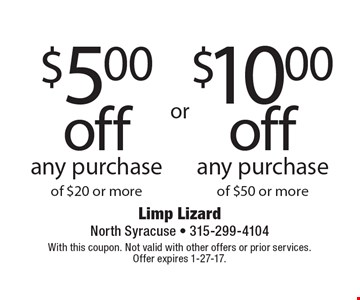 $5 off any purchase of $20 or more OR $10 off any purchase of $50 or more. With this coupon. Not valid with other offers or prior services. Offer expires 1-27-17.