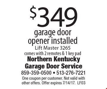 $349 garage door opener installed Lift Master 3265 comes with 2 remotes & 1 key pad. One coupon per customer. Not valid with other offers. Offer expires 7/14/17.LF03