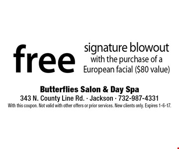 Free signature blowout with the purchase of a European facial ($80 value). With this coupon. Not valid with other offers or prior services. New clients only. Expires 1-6-17.