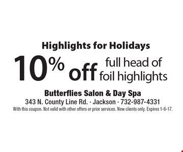 Highlights for Holidays. 10% off full head of foil highlights. With this coupon. Not valid with other offers or prior services. New clients only. Expires 1-6-17.