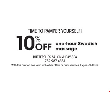 TIME TO PAMPER YOURSELF! 10% Off one-hour Swedish massage. With this coupon. Not valid with other offers or prior services. Expires 3-10-17.