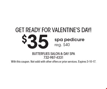 Get ready for Valentine's Day! $35 spa pedicure. Reg. $40. With this coupon. Not valid with other offers or prior services. Expires 3-10-17.