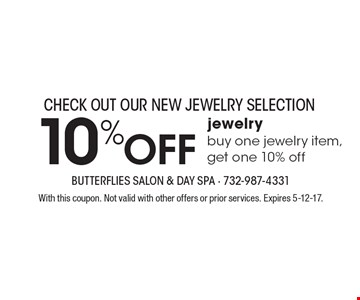 Check out our new jewelry selection 10% OFF jewelry. Buy one jewelry item, get one 10% off. With this coupon. Not valid with other offers or prior services. Expires 5-12-17.