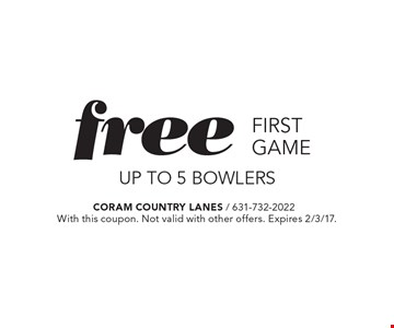 Free first game UP TO 5 bowlers. With this coupon. Not valid with other offers. Expires 2/3/17.