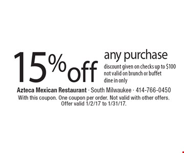 15% off any purchase. Discount given on checks up to $100. Not valid on brunch or buffet dine in only. With this coupon. One coupon per order. Not valid with other offers. Offer valid 1/2/17 to 1/31/17.