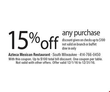 15% off any purchase. Discount given on checks up to $100. Not valid on brunch or buffet dine in only. With this coupon. Up to $100 total bill discount. One coupon per table. Not valid with other offers. Offer valid 12/1/16 to 12/31/16.