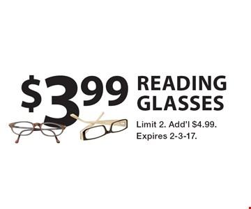 $3.99 reading glasses. Limit 2. Add'l $4.99. Expires 2-3-17.