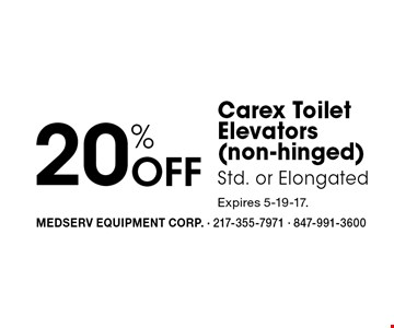 20% Off Carex Toilet Elevators (non-hinged) Std. or Elongated . Expires 5-19-17.
