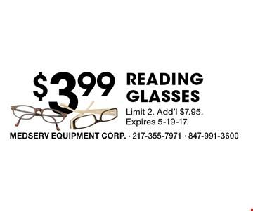 $3.99 READING GLASSES. Limit 2. Add'l $7.95. Expires 5-19-17.