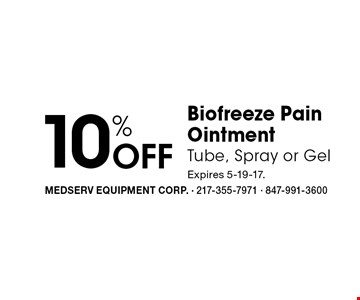 10% Off Biofreeze Pain Ointment Tube, Spray or Gel . Expires 5-19-17.