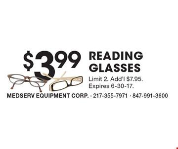 $3.99 READING GLASSES. Limit 2. Add'l $7.95. Expires 6-30-17.